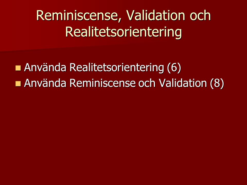 Reminiscense, Validation och Realitetsorientering