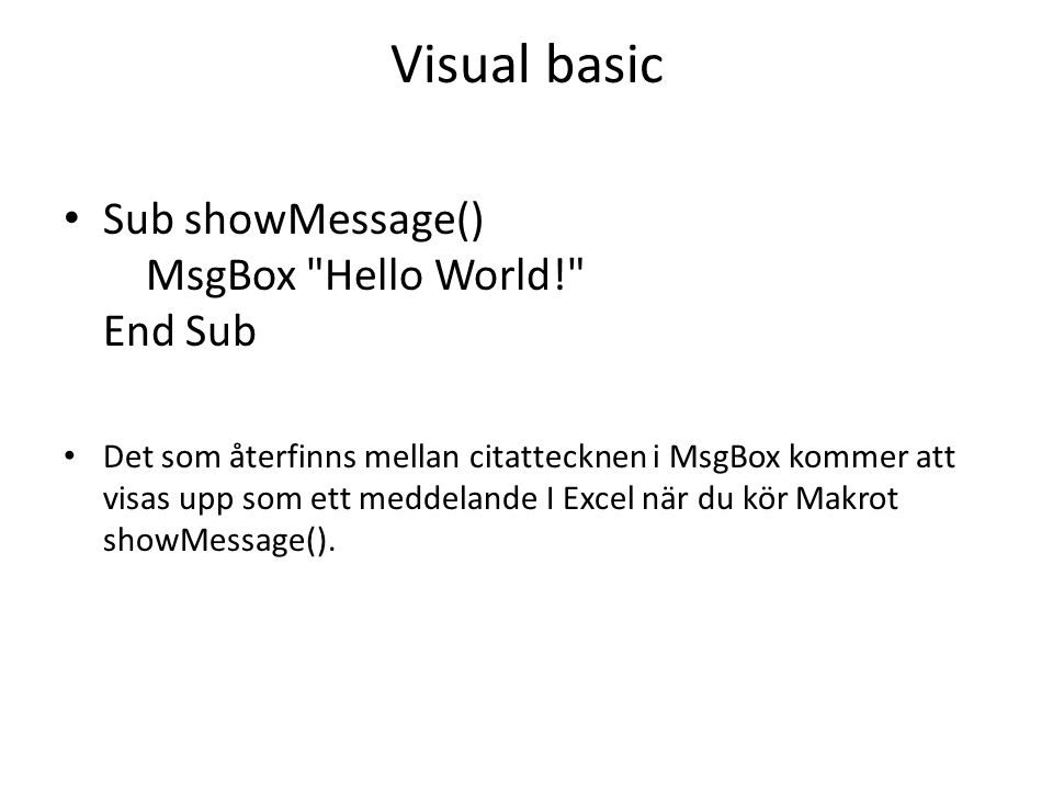 Visual basic Sub showMessage() MsgBox Hello World! End Sub