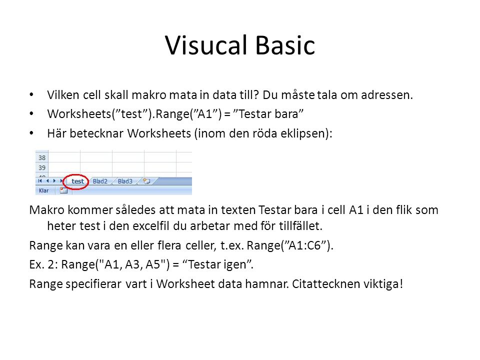 Visucal Basic Vilken cell skall makro mata in data till Du måste tala om adressen. Worksheets( test ).Range( A1 ) = Testar bara