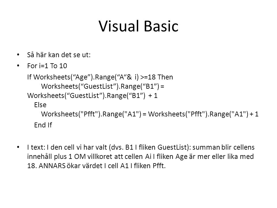 Visual Basic Så här kan det se ut: For i=1 To 10