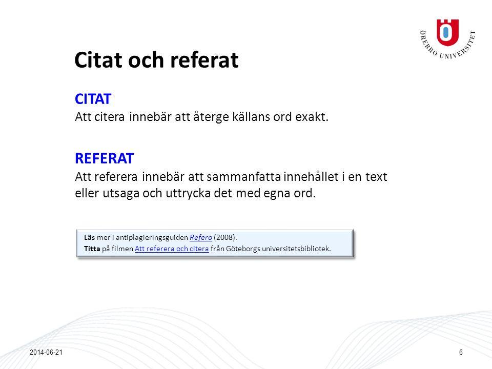 Citat och referat CITAT Att citera innebär att återge källans ord exakt.