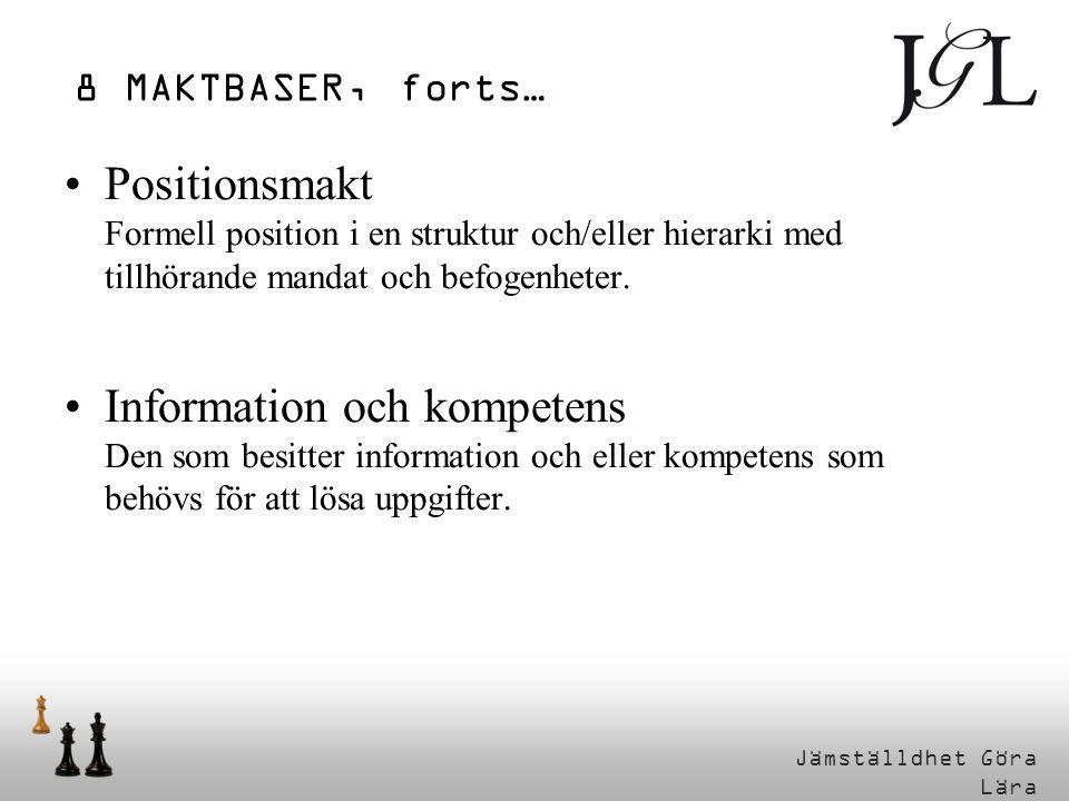 8 MAKTBASER, forts… Positionsmakt Formell position i en struktur och/eller hierarki med tillhörande mandat och befogenheter.