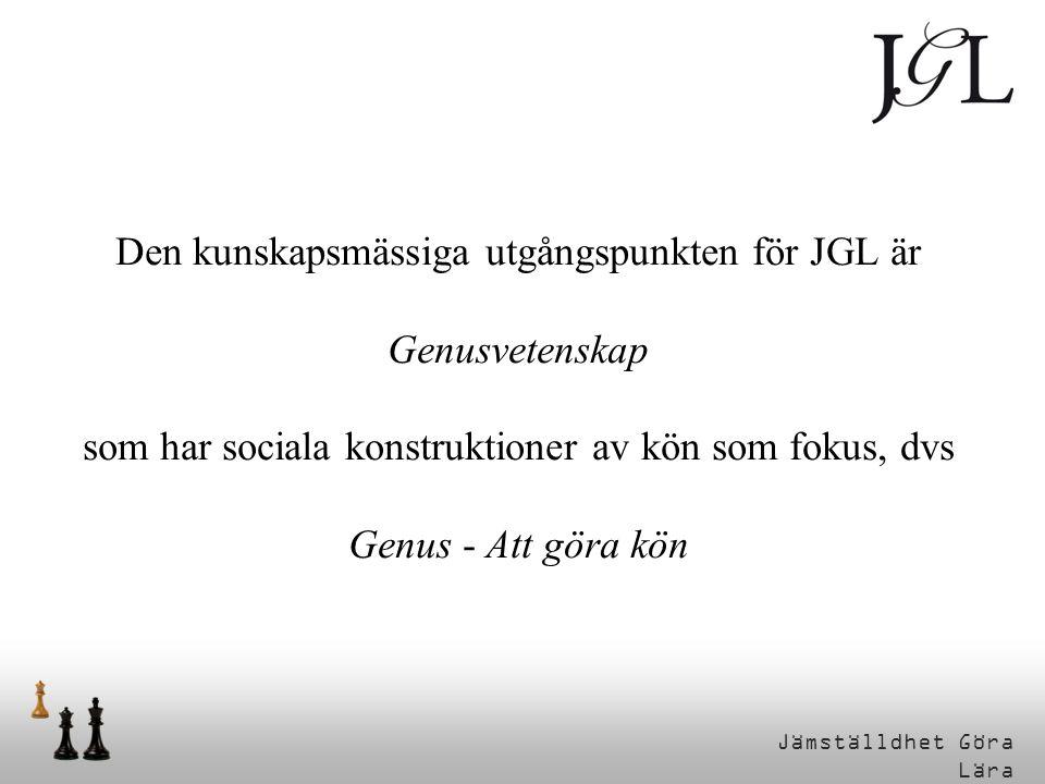 Den kunskapsmässiga utgångspunkten för JGL är Genusvetenskap som har sociala konstruktioner av kön som fokus, dvs Genus - Att göra kön