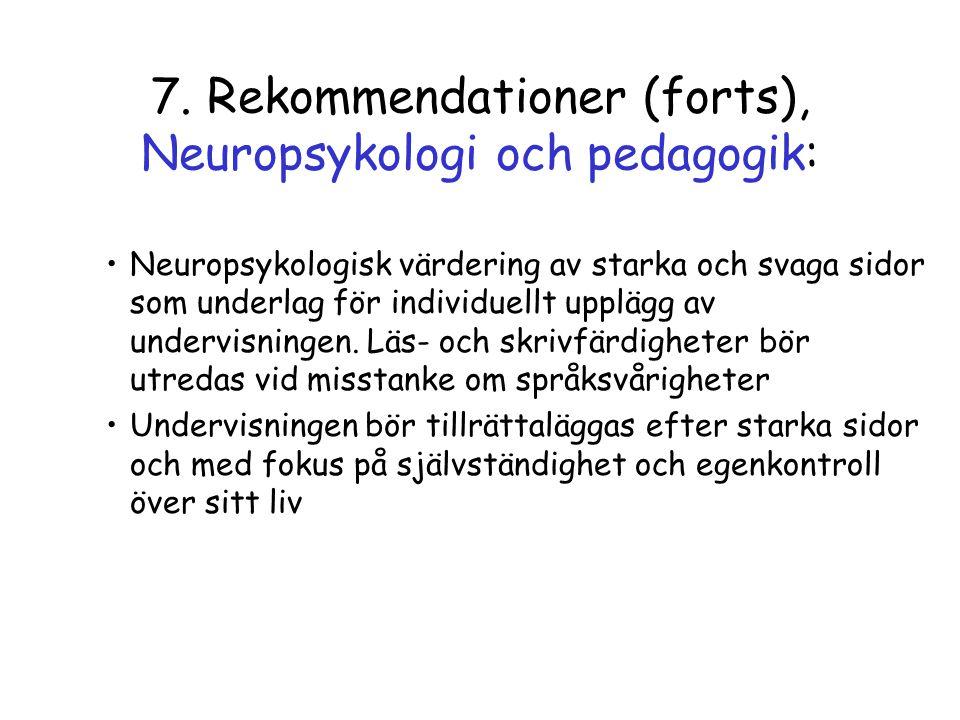 7. Rekommendationer (forts), Neuropsykologi och pedagogik: