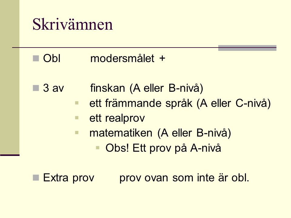 Skrivämnen Obl modersmålet + 3 av finskan (A eller B-nivå)