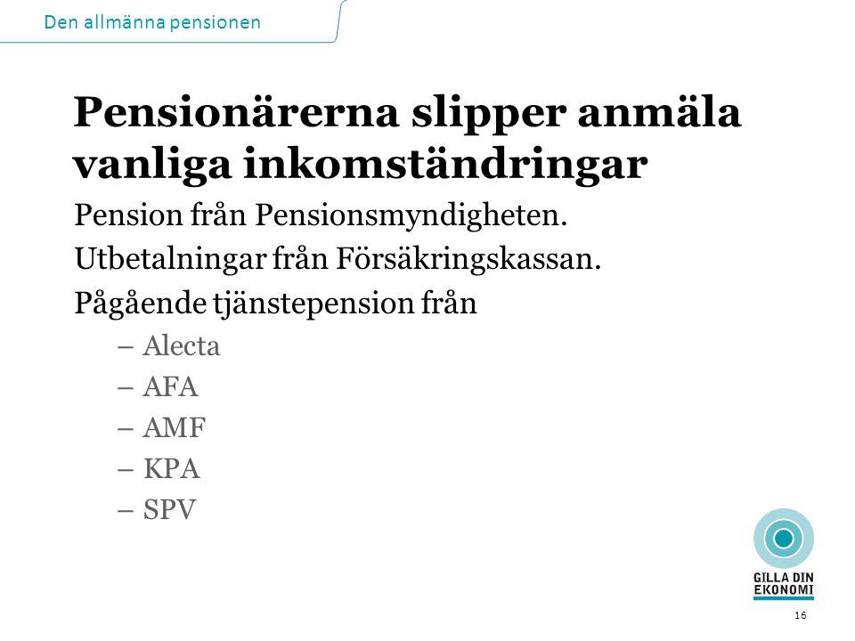 Pensionärerna slipper anmäla vanliga inkomständringar