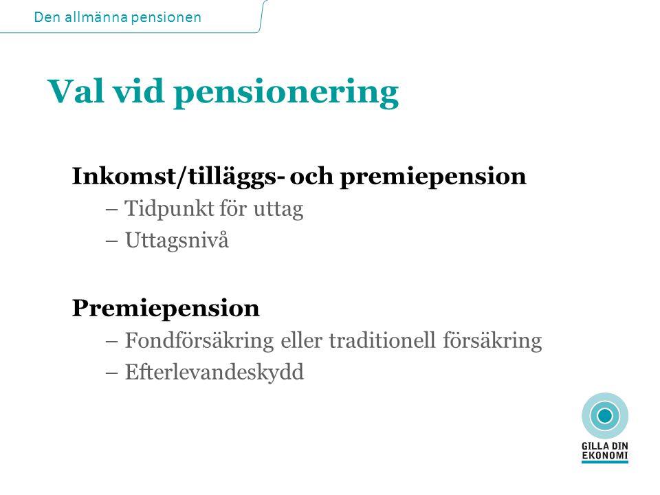 Val vid pensionering Inkomst/tilläggs- och premiepension Premiepension