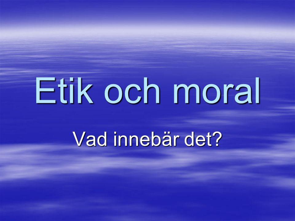 Etik och moral Vad innebär det
