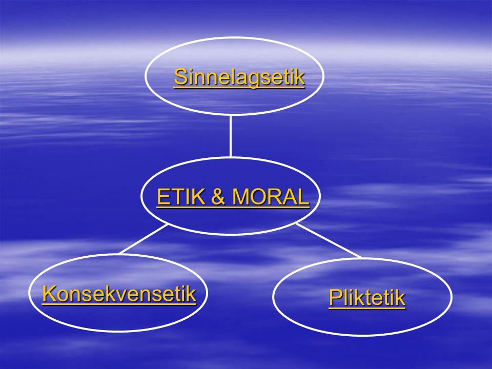 Sinnelagsetik ETIK & MORAL Konsekvensetik Pliktetik