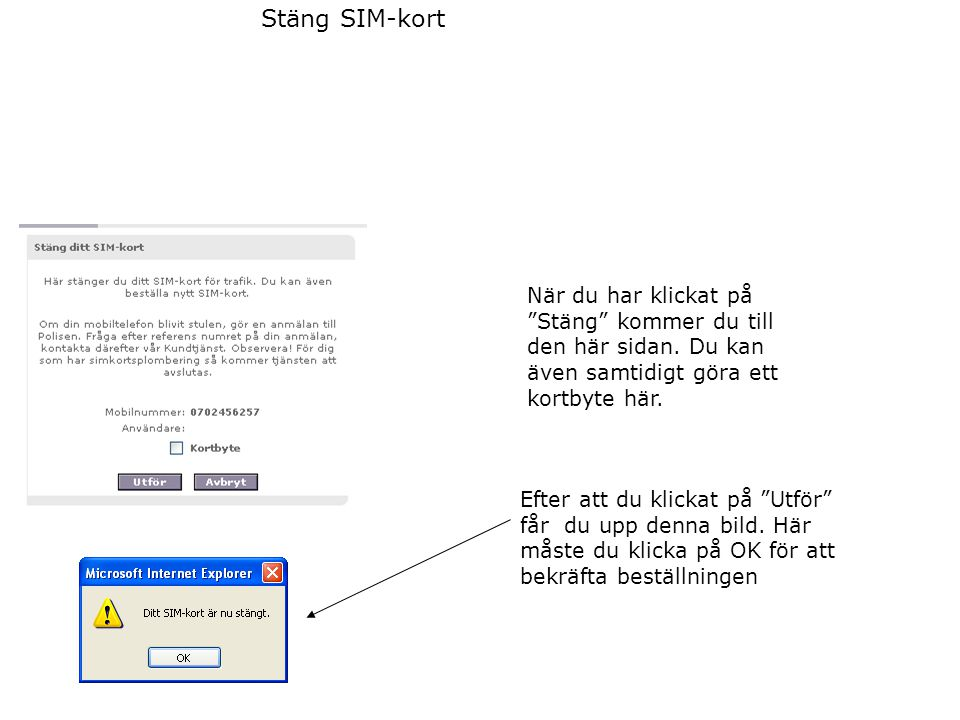 Stäng SIM-kort När du har klickat på Stäng kommer du till den här sidan. Du kan även samtidigt göra ett kortbyte här.