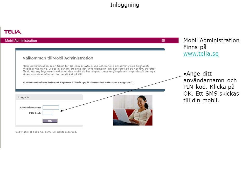 Inloggning Mobil Administration. Finns på. www.telia.se. Ange ditt. användarnamn och. PIN-kod. Klicka på.