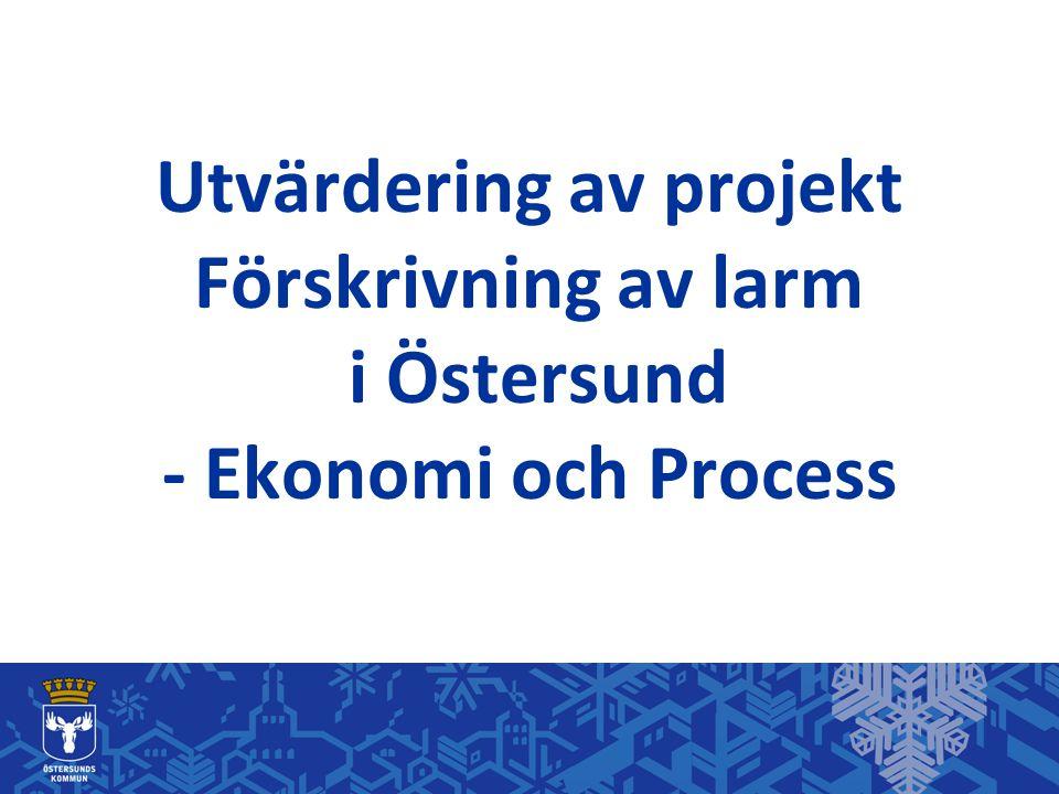 Utvärdering av projekt Förskrivning av larm i Östersund - Ekonomi och Process