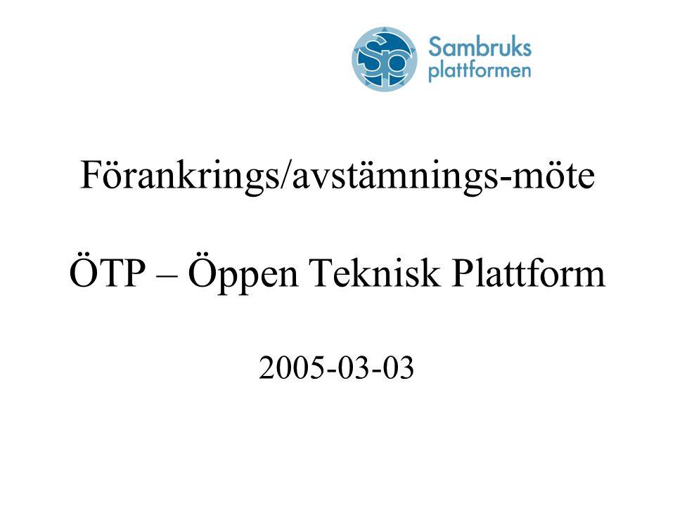 Förankrings/avstämnings-möte ÖTP – Öppen Teknisk Plattform 2005-03-03