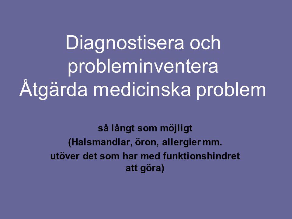 Diagnostisera och probleminventera Åtgärda medicinska problem