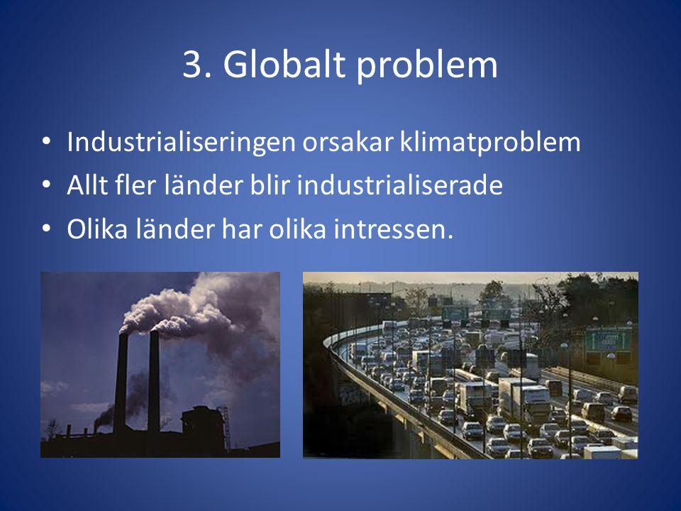 3. Globalt problem Industrialiseringen orsakar klimatproblem