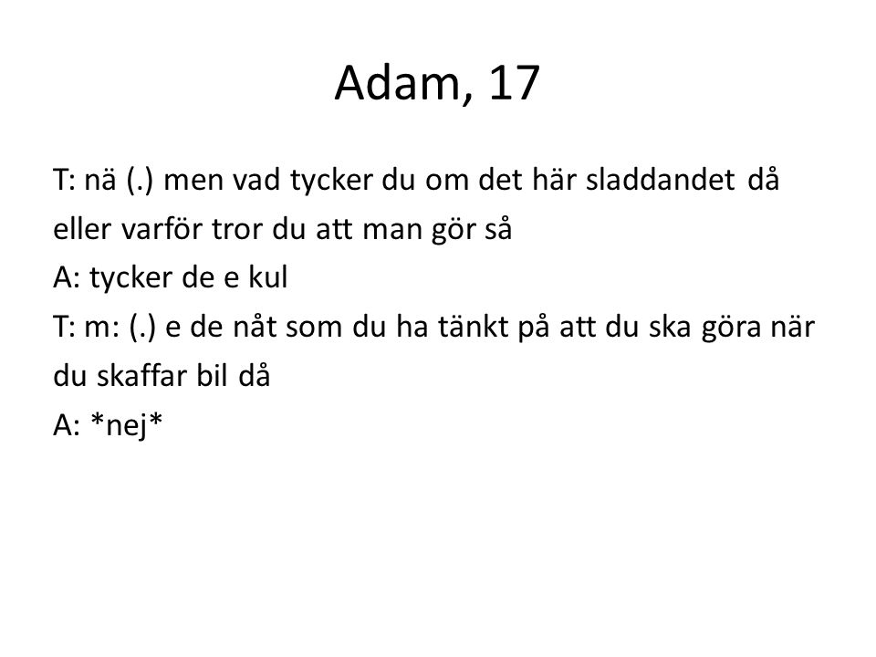 Adam, 17 T: nä (.) men vad tycker du om det här sladdandet då