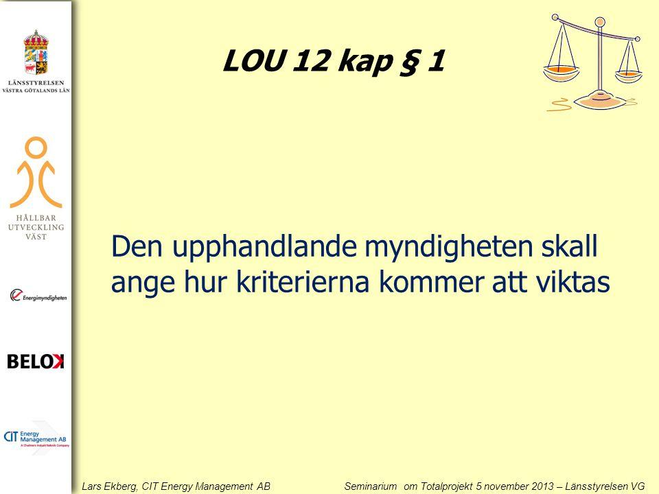 LOU 12 kap § 1 Den upphandlande myndigheten skall ange hur kriterierna kommer att viktas