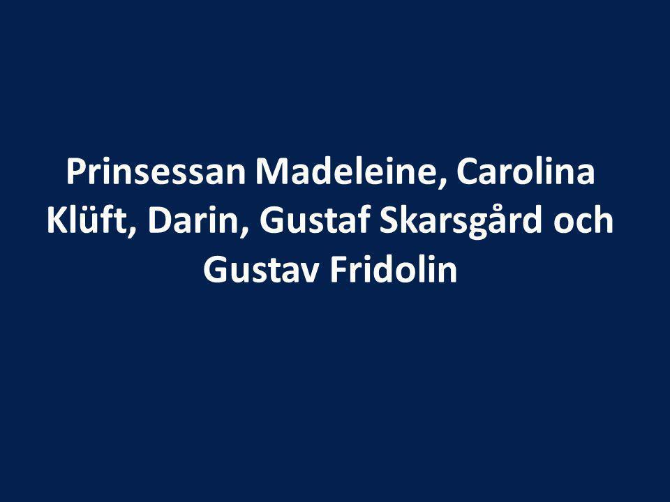 Prinsessan Madeleine, Carolina Klüft, Darin, Gustaf Skarsgård och Gustav Fridolin