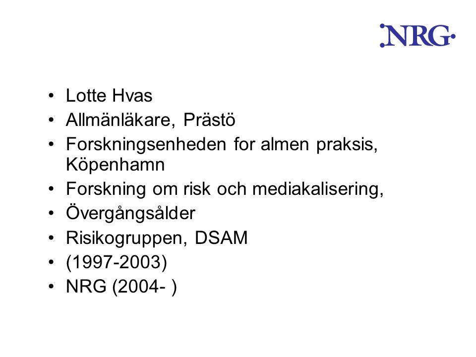 Lotte Hvas Allmänläkare, Prästö. Forskningsenheden for almen praksis, Köpenhamn. Forskning om risk och mediakalisering,