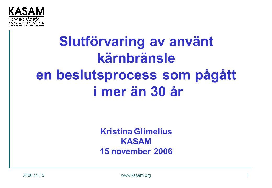Slutförvaring av använt kärnbränsle en beslutsprocess som pågått i mer än 30 år Kristina Glimelius KASAM 15 november 2006