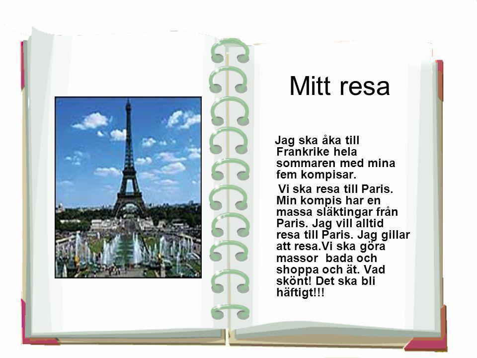 Mitt resa Jag ska åka till Frankrike hela sommaren med mina fem kompisar.