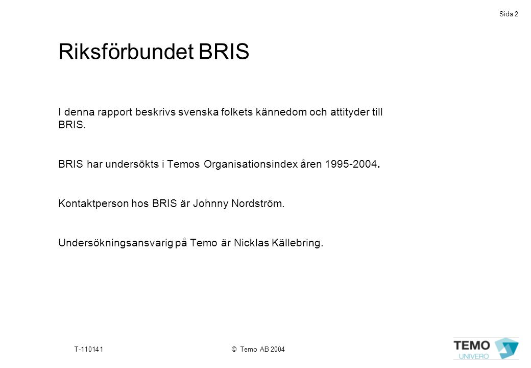 Riksförbundet BRIS I denna rapport beskrivs svenska folkets kännedom och attityder till. BRIS.