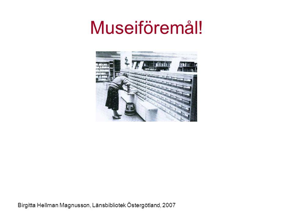 Museiföremål! Birgitta Hellman Magnusson, Länsbibliotek Östergötland, 2007