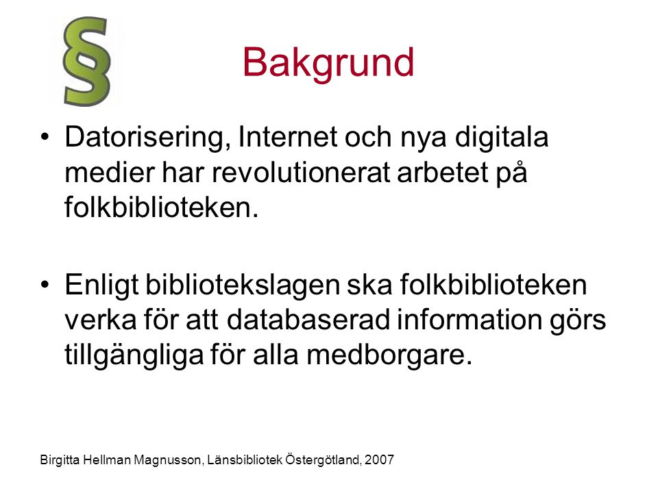 Bakgrund Datorisering, Internet och nya digitala medier har revolutionerat arbetet på folkbiblioteken.