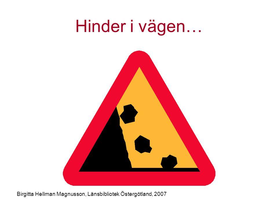 Hinder i vägen… Birgitta Hellman Magnusson, Länsbibliotek Östergötland, 2007
