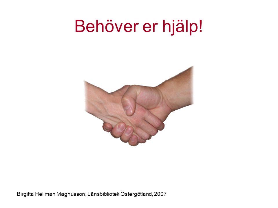 Behöver er hjälp! Birgitta Hellman Magnusson, Länsbibliotek Östergötland, 2007