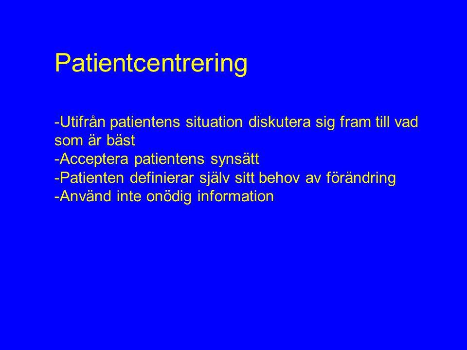 Patientcentrering -Utifrån patientens situation diskutera sig fram till vad. som är bäst. Acceptera patientens synsätt.