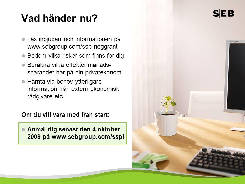 Vad händer nu Läs inbjudan och informationen på www.sebgroup.com/ssp noggrant. Bedöm vilka risker som finns för dig.