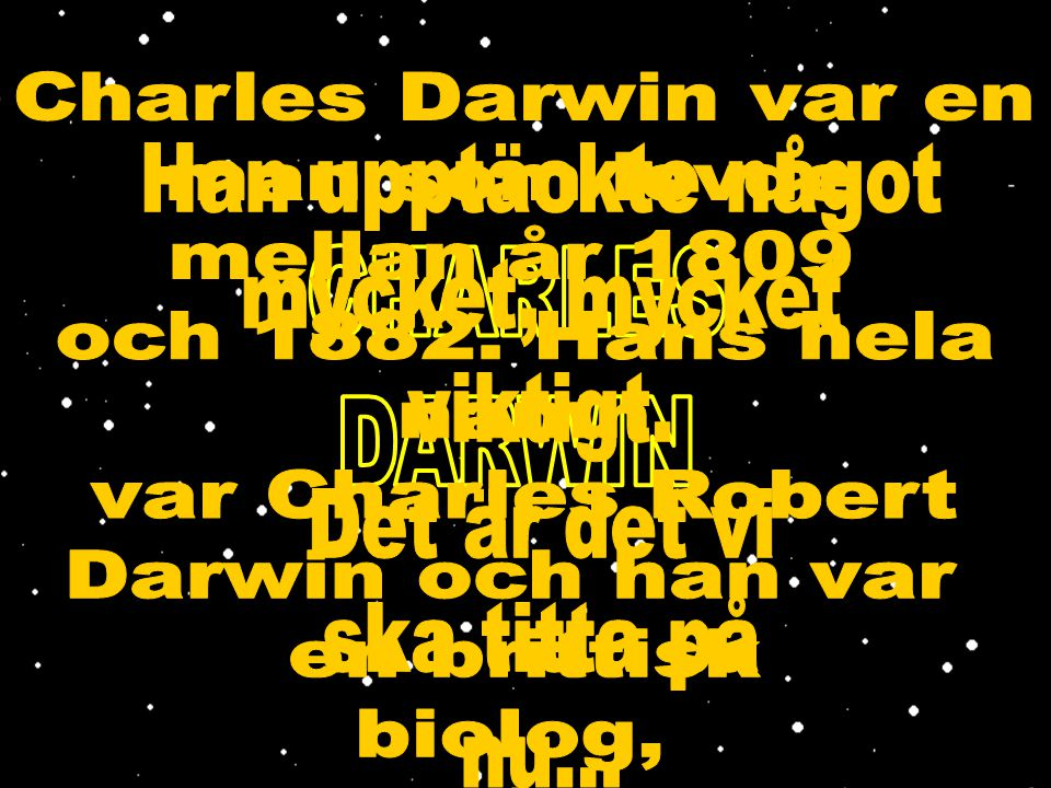 Charles Darwin var en man som levde. mellan år 1809. och 1882. Hans hela. namn. var Charles Robert.