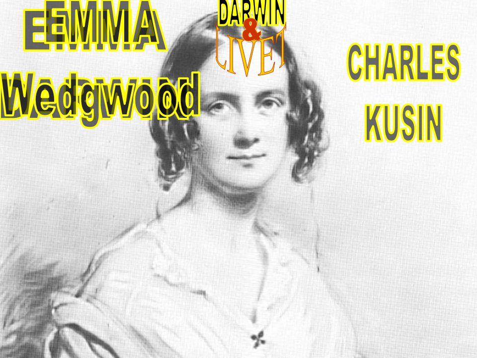 CHARLES DARWIN EMMA Wedgwood EMMA DARWIN & LIVET CHARLES KUSIN