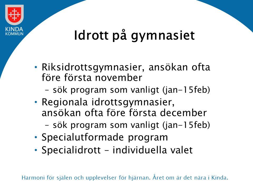 Idrott på gymnasiet Riksidrottsgymnasier, ansökan ofta före första november. sök program som vanligt (jan-15feb)