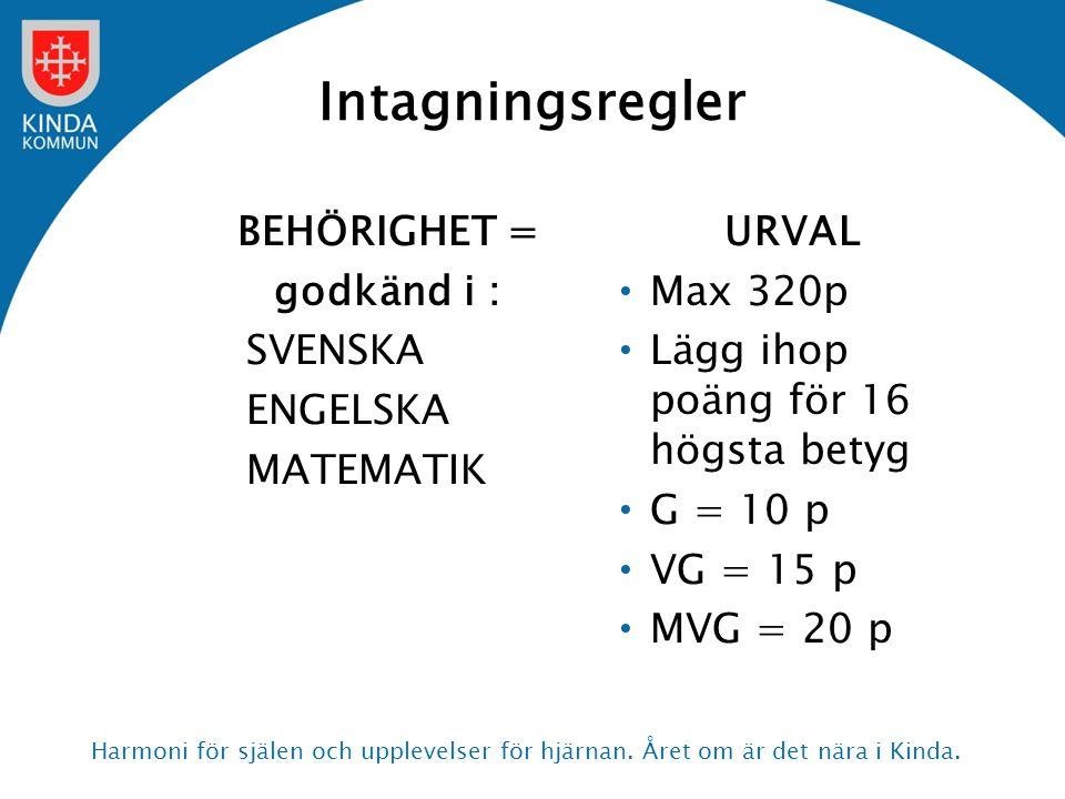 Intagningsregler BEHÖRIGHET = godkänd i : SVENSKA ENGELSKA MATEMATIK