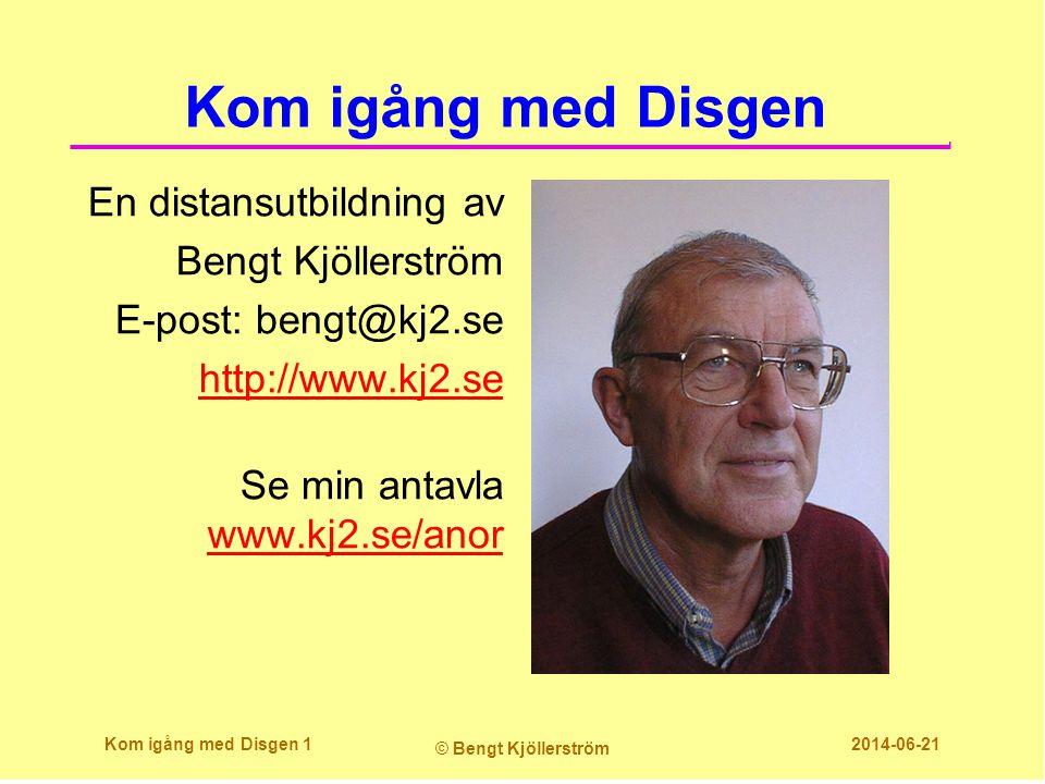 Kom igång med Disgen En distansutbildning av Bengt Kjöllerström E-post: bengt@kj2.se http://www.kj2.se Se min antavla www.kj2.se/anor