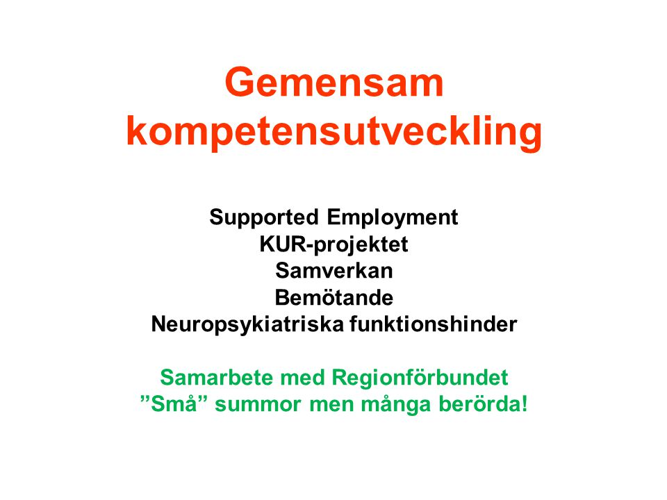 Gemensam kompetensutveckling Supported Employment KUR-projektet Samverkan Bemötande Neuropsykiatriska funktionshinder Samarbete med Regionförbundet Små summor men många berörda!