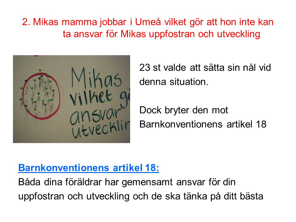 2. Mikas mamma jobbar i Umeå vilket gör att hon inte kan ta ansvar för Mikas uppfostran och utveckling