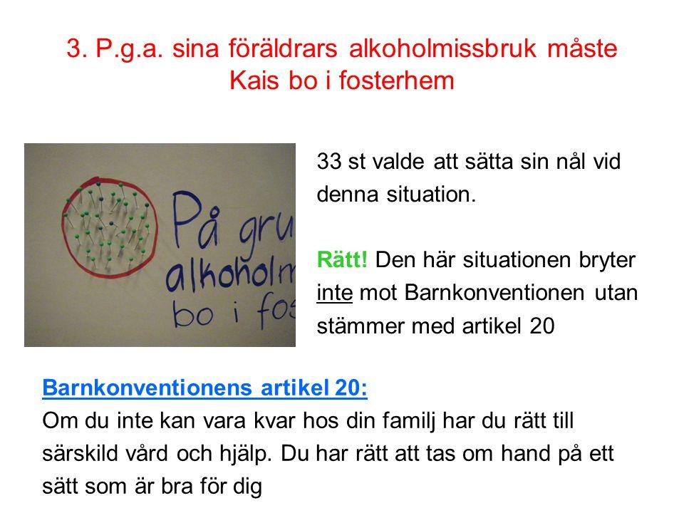 3. P.g.a. sina föräldrars alkoholmissbruk måste Kais bo i fosterhem