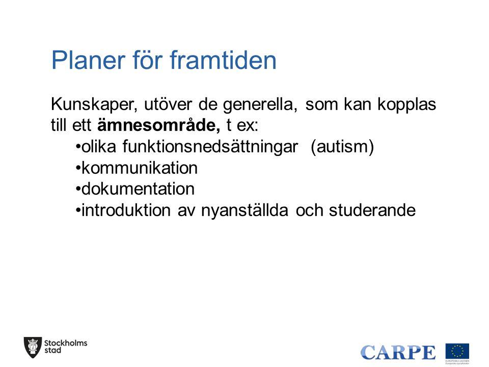 Planer för framtiden Kunskaper, utöver de generella, som kan kopplas till ett ämnesområde, t ex: olika funktionsnedsättningar (autism)