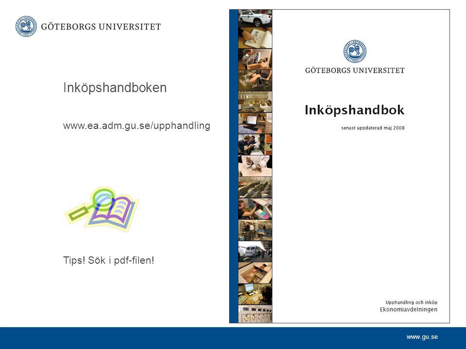 Inköpshandboken www.ea.adm.gu.se/upphandling Tips! Sök i pdf-filen!
