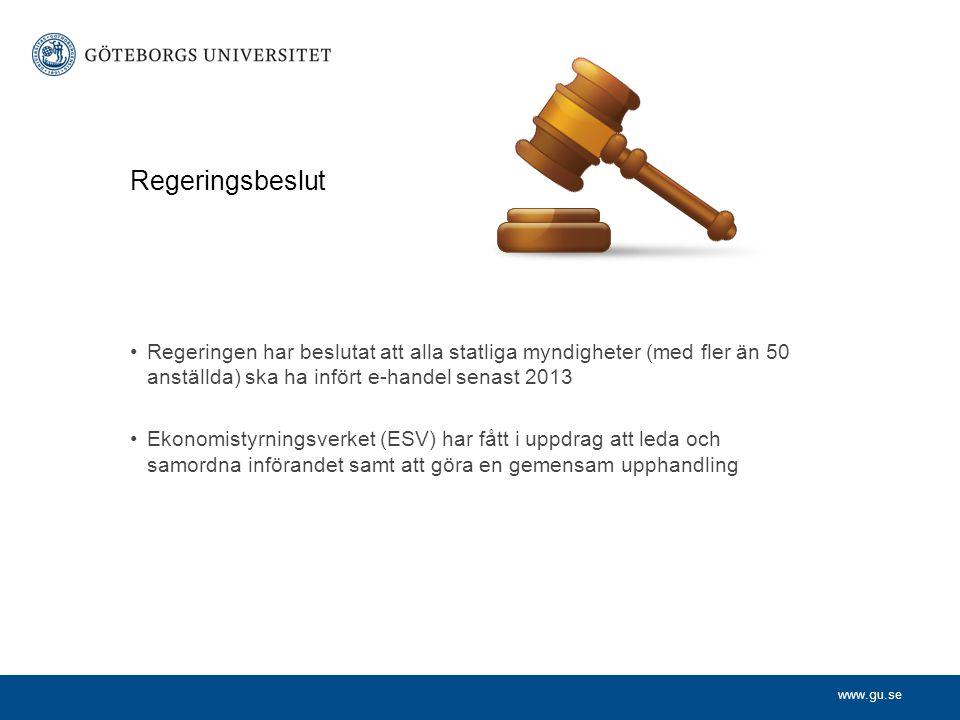 Regeringsbeslut Regeringen har beslutat att alla statliga myndigheter (med fler än 50 anställda) ska ha infört e-handel senast 2013.