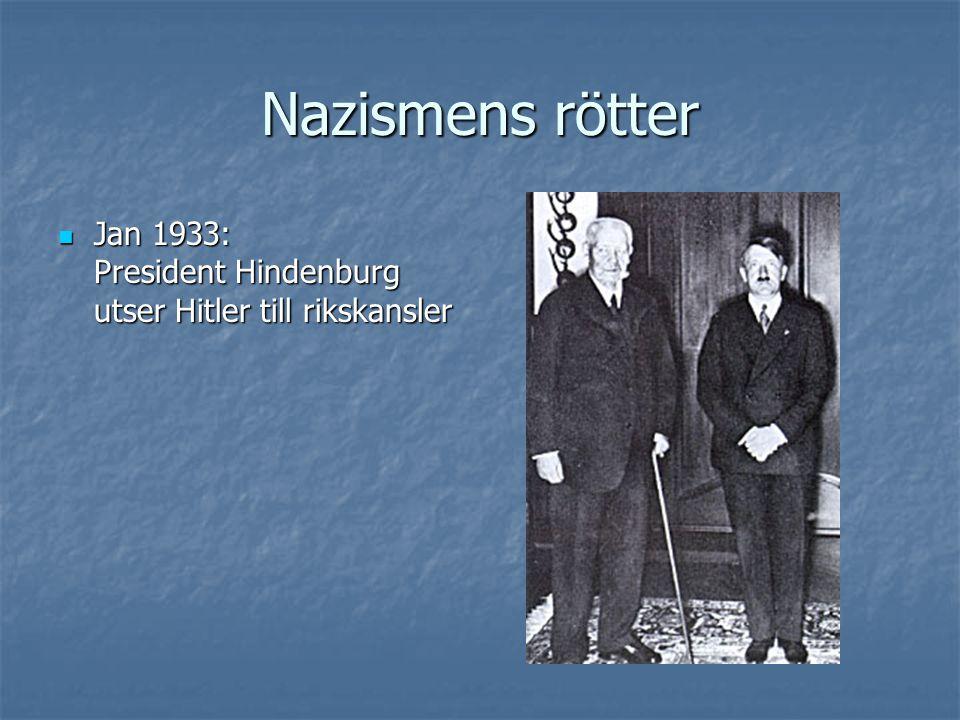 Nazismens rötter Jan 1933: President Hindenburg utser Hitler till rikskansler.
