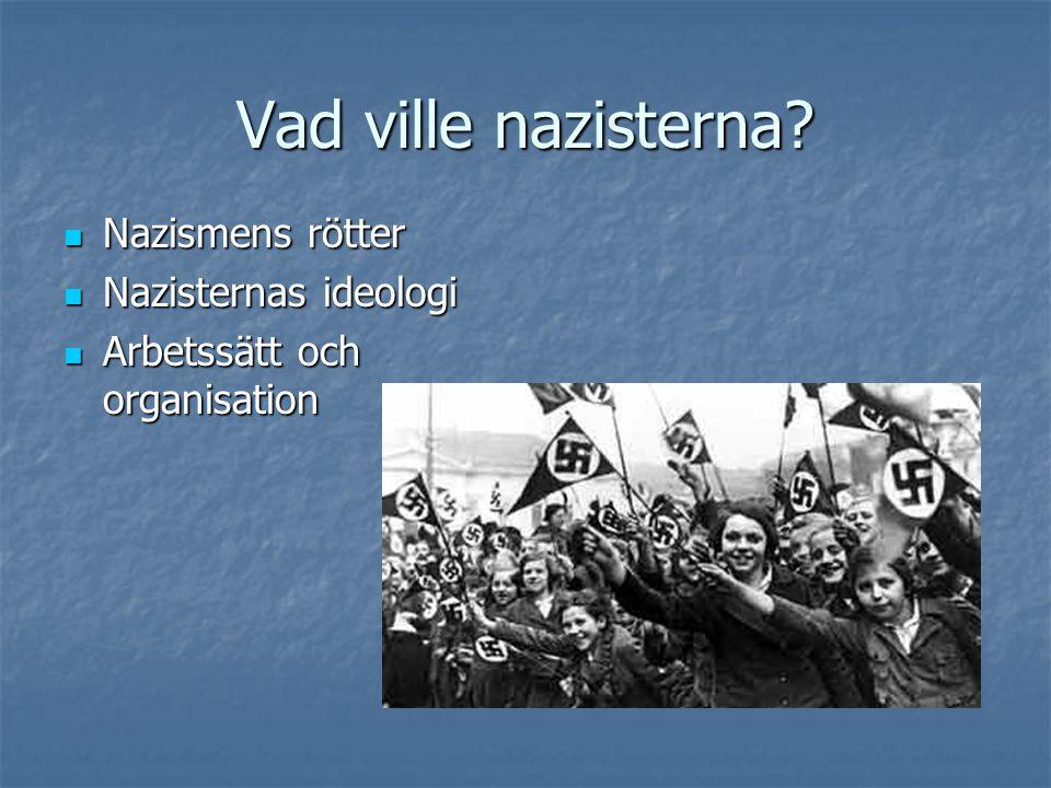 Vad ville nazisterna Nazismens rötter Nazisternas ideologi