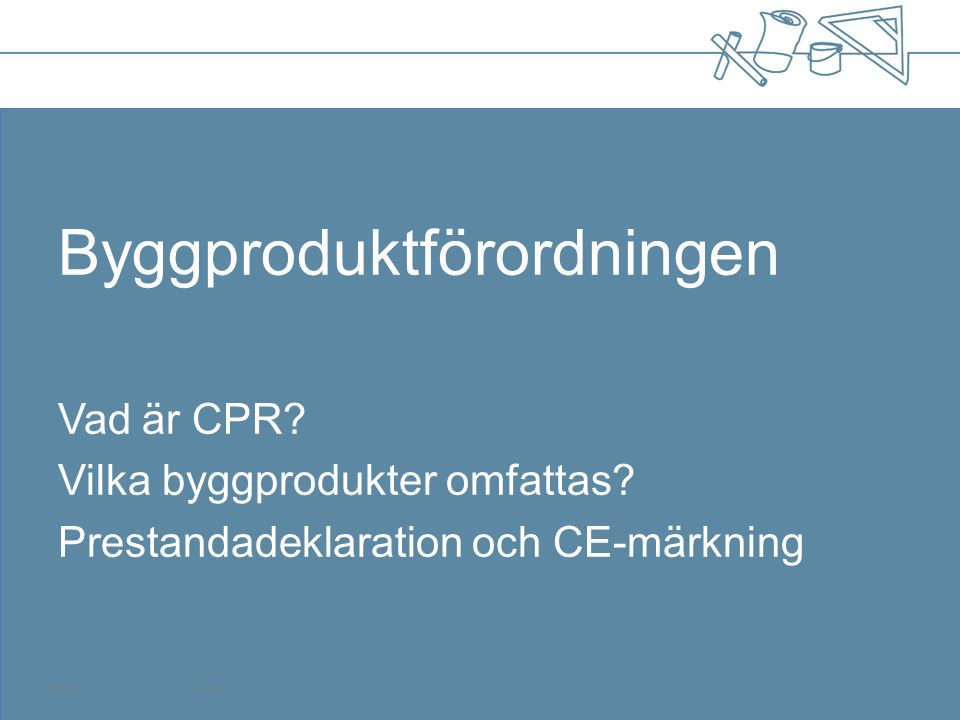 . Byggproduktförordningen Vad är CPR Vilka byggprodukter omfattas