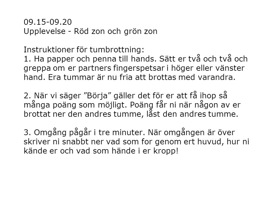 09.15-09.20 Upplevelse - Röd zon och grön zon Instruktioner för tumbrottning: 1.