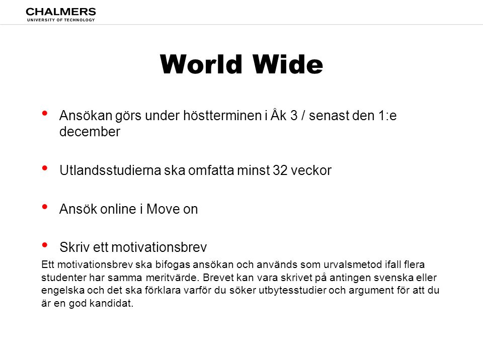 World Wide Ansökan görs under höstterminen i Åk 3 / senast den 1:e december. Utlandsstudierna ska omfatta minst 32 veckor.