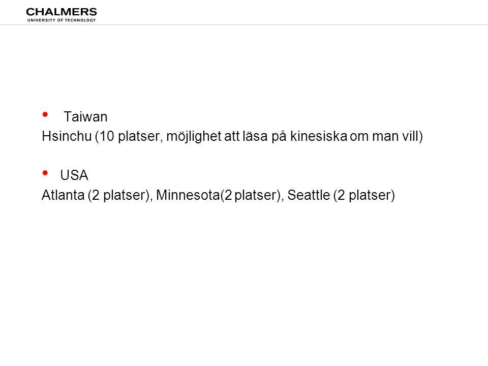 Taiwan Hsinchu (10 platser, möjlighet att läsa på kinesiska om man vill) USA.