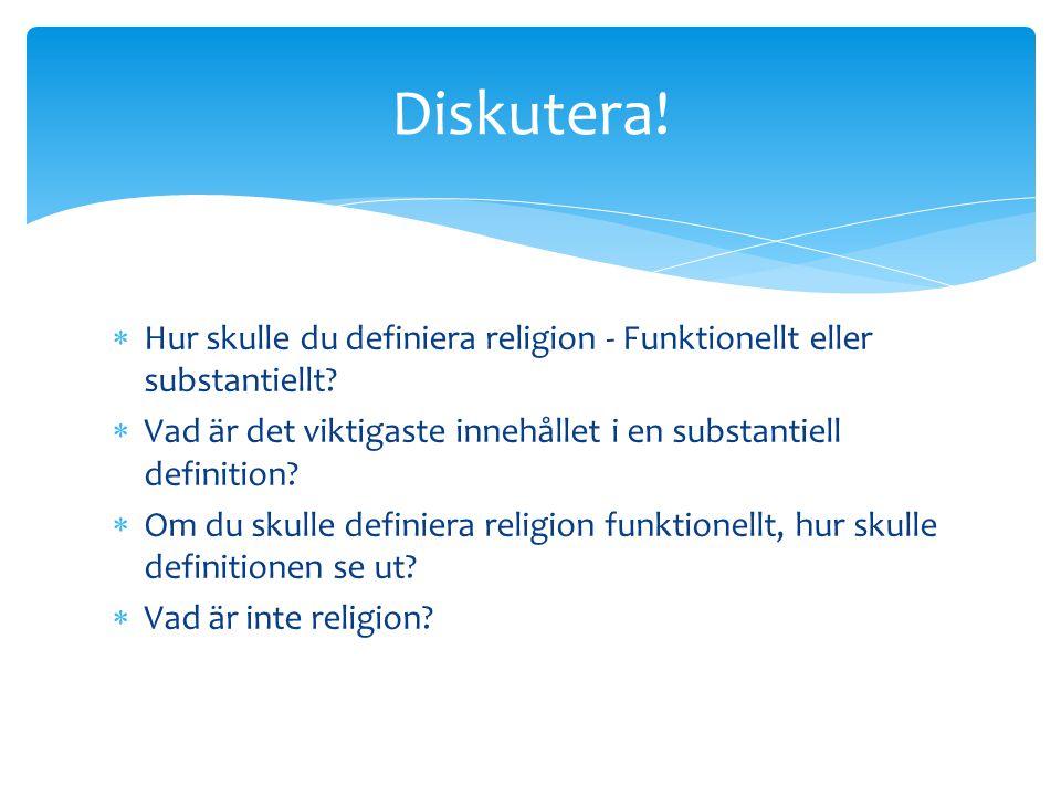Diskutera! Hur skulle du definiera religion - Funktionellt eller substantiellt Vad är det viktigaste innehållet i en substantiell definition